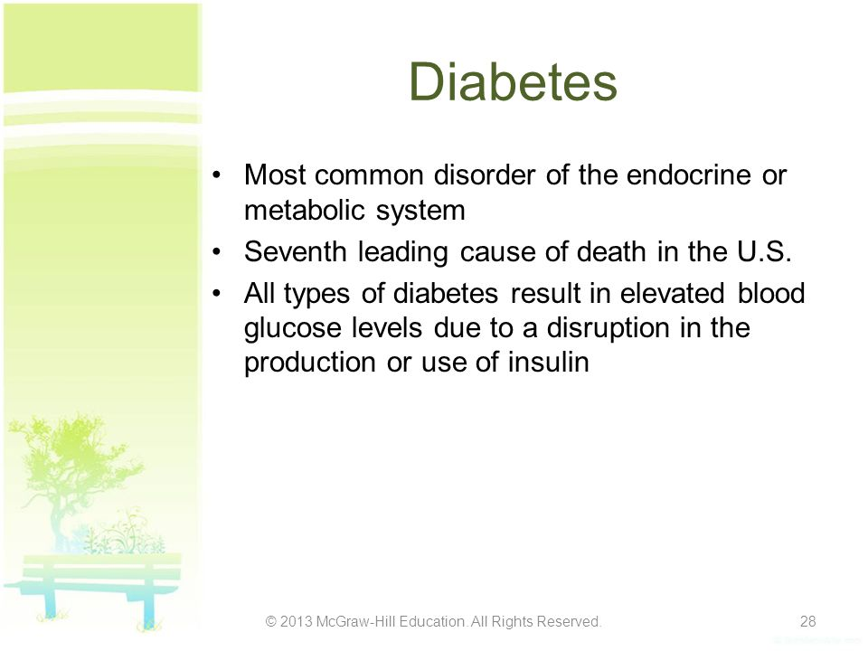 Diabetes Most common disorder of the endocrine or metabolic system Seventh leading cause of death in the U.S. All types of diabetes result in elevated
