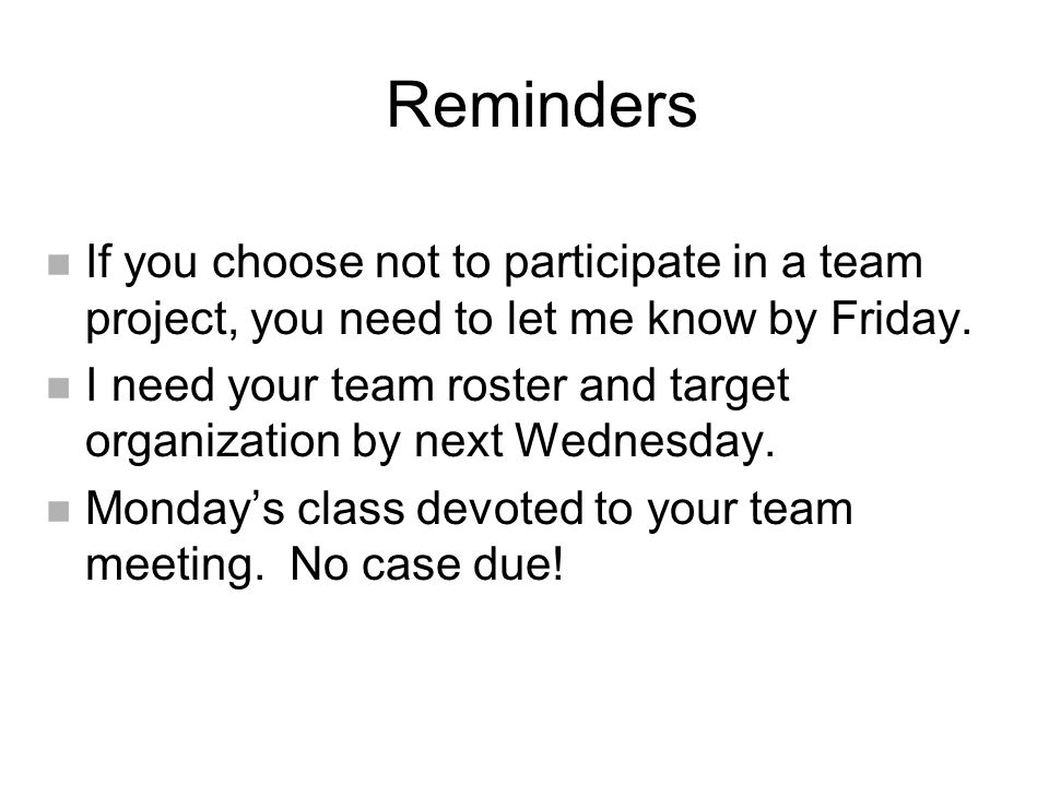 Reminders n If you choose not to participate in a team project, you need to let me know by Friday.