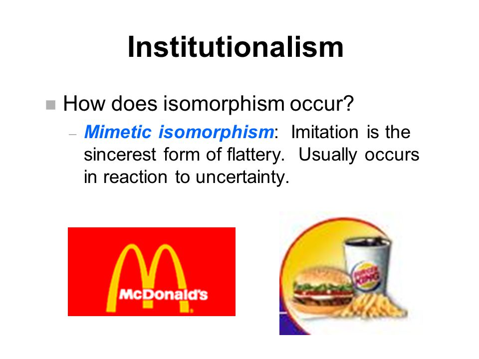 Institutionalism n How does isomorphism occur.
