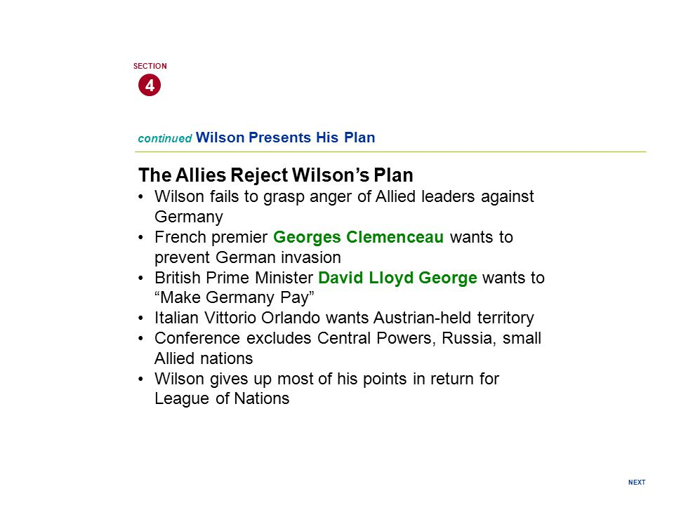 ALLIES REJECT WILSON S PLAN, SIGN TREATY  The Big Four leaders, Wilson (U.S.), Clemenceau (France), Lloyd George (England), and Orlando (Italy), worked out the Treaty's details  Wilson conceded on most of his 14 points in return for the establishment of the League of Nations  On June 28, 1919, the Big Four and the leaders of the defeated nations gathered in the Hall of Mirrors at Versailles and signed the Treaty of Versailles Hall of Mirrors