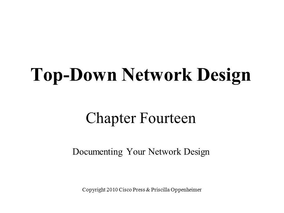 Top-Down Network Design Chapter Fourteen Documenting Your Network Design Copyright 2010 Cisco Press & Priscilla Oppenheimer