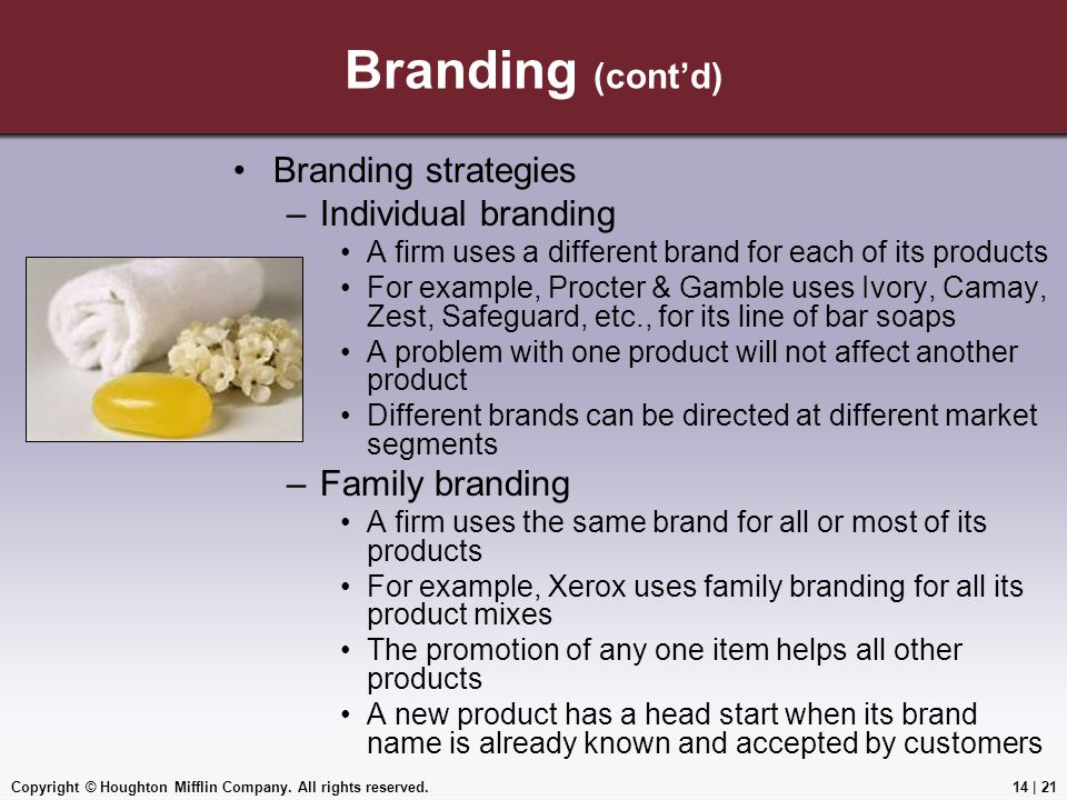 Copyright © Houghton Mifflin Company. All rights reserved.14 | 21 Branding (cont'd) Branding strategies –Individual branding A firm uses a different b