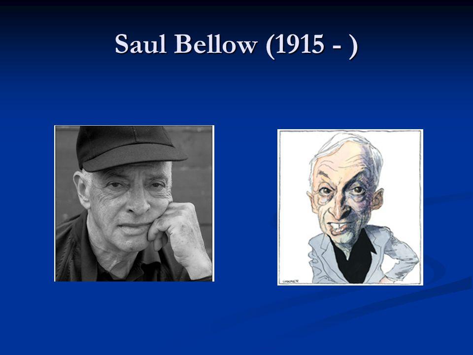 Saul Bellow (1915 - )