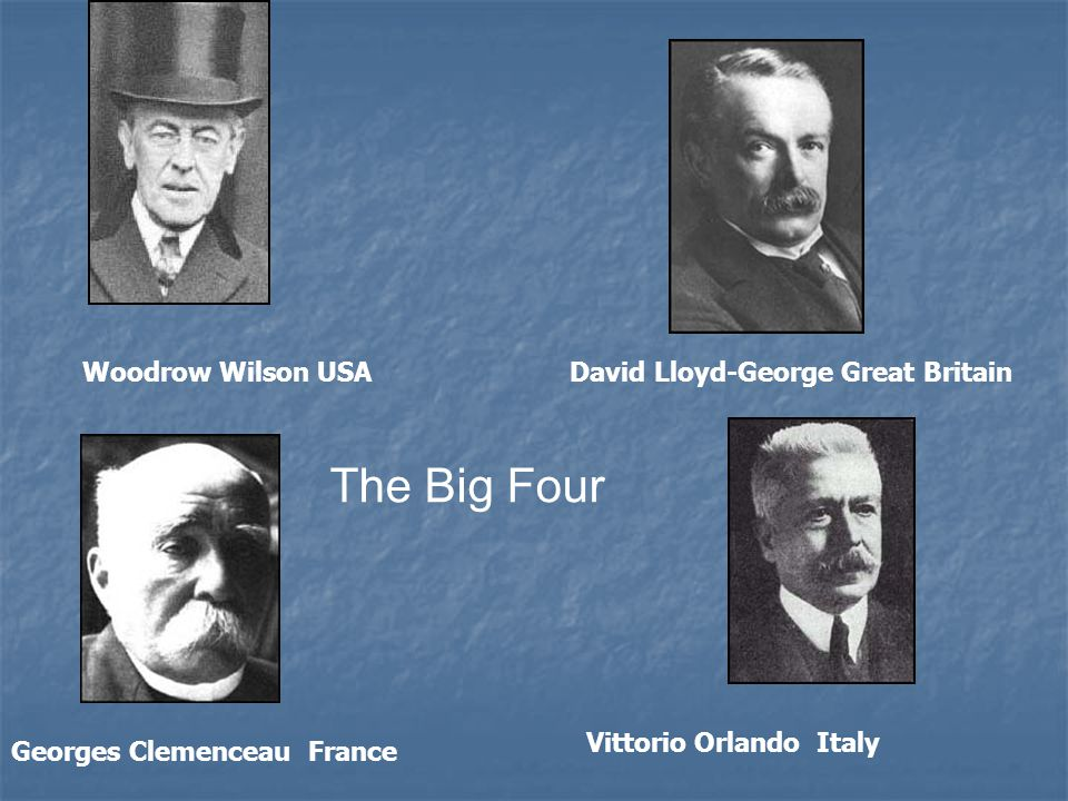 The Big Four Woodrow Wilson USA David Lloyd-George Great Britain Georges Clemenceau France Vittorio Orlando Italy