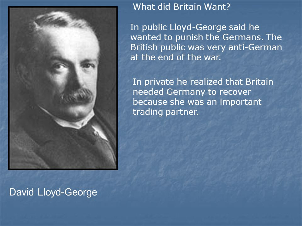 David Lloyd-George In public Lloyd-George said he wanted to punish the Germans.