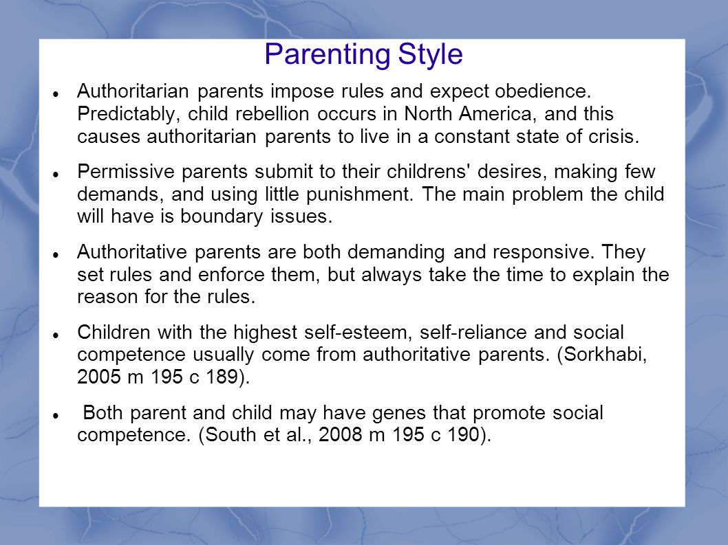 Parenting Style Authoritarian parents impose rules and expect obedience.