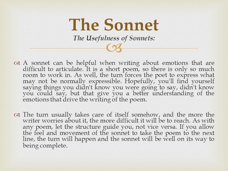  The Usefulness of Sonnets:  A sonnet can be helpful when writing about emotions that are difficult to articulate. It is a short poem, so there is o