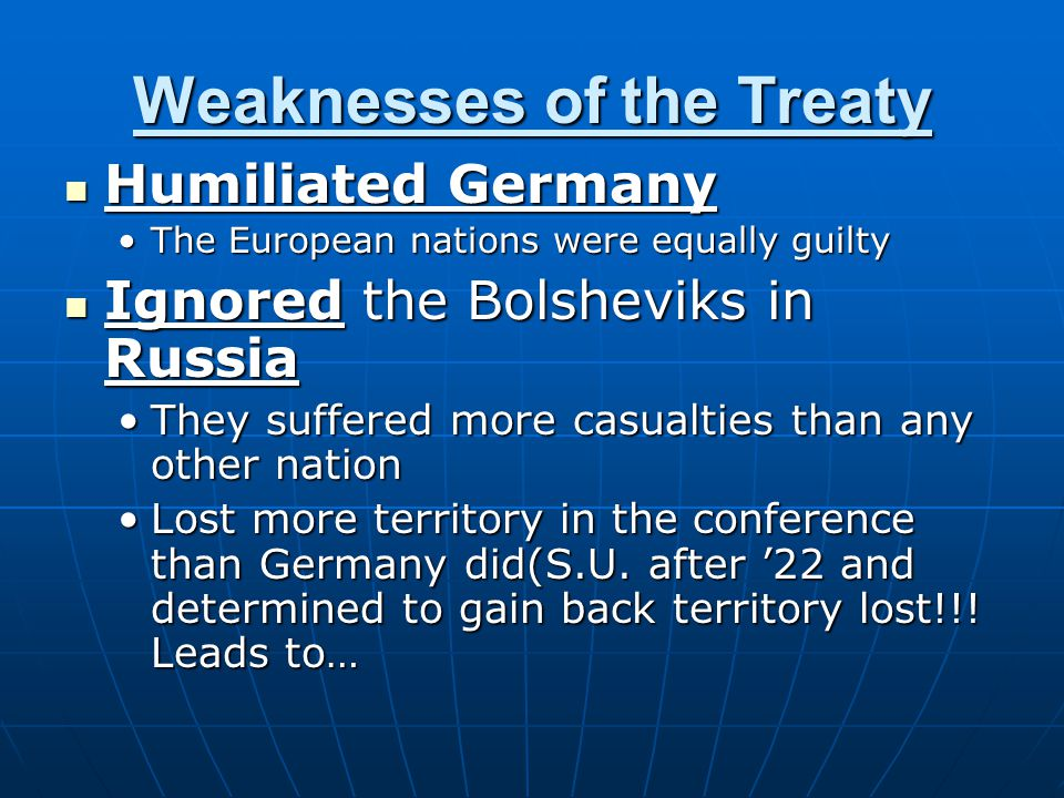 Weaknesses of the Treaty Humiliated Germany Humiliated Germany The European nations were equally guiltyThe European nations were equally guilty Ignore