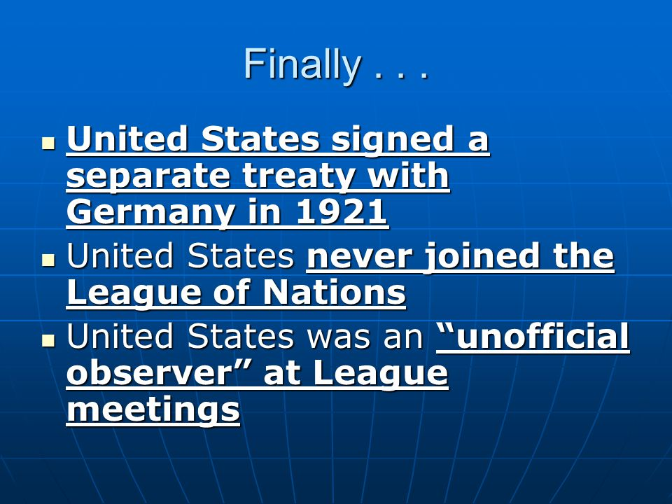 Finally... United States signed a separate treaty with Germany in 1921 United States signed a separate treaty with Germany in 1921 United States never