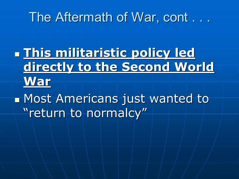 The Aftermath of War, cont... This militaristic policy led directly to the Second World War This militaristic policy led directly to the Second World