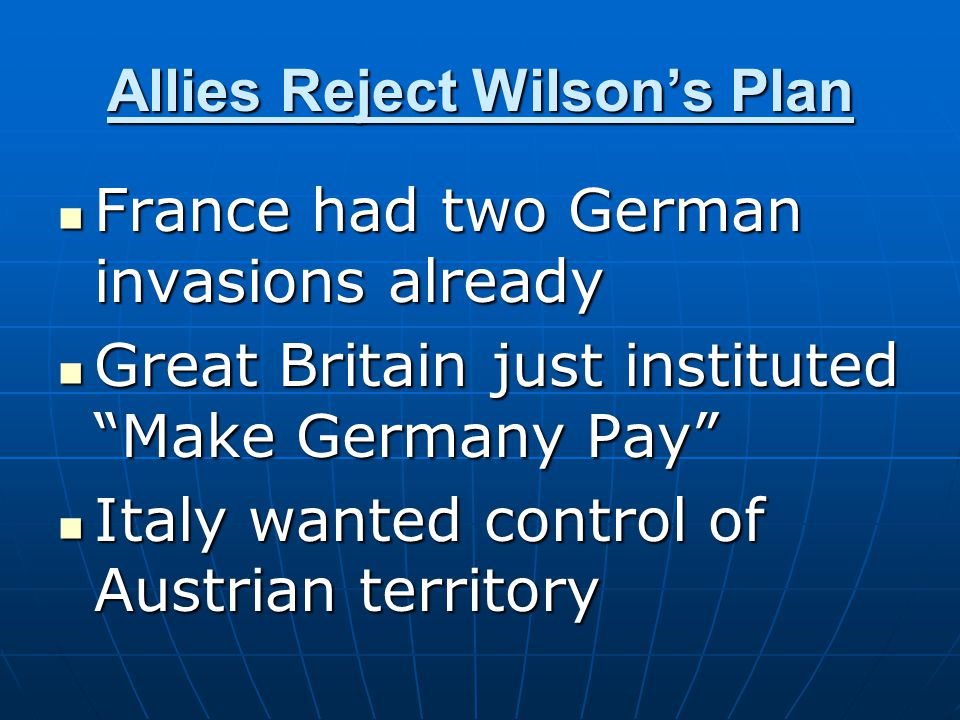 """Allies Reject Wilson's Plan France had two German invasions already France had two German invasions already Great Britain just instituted """"Make German"""