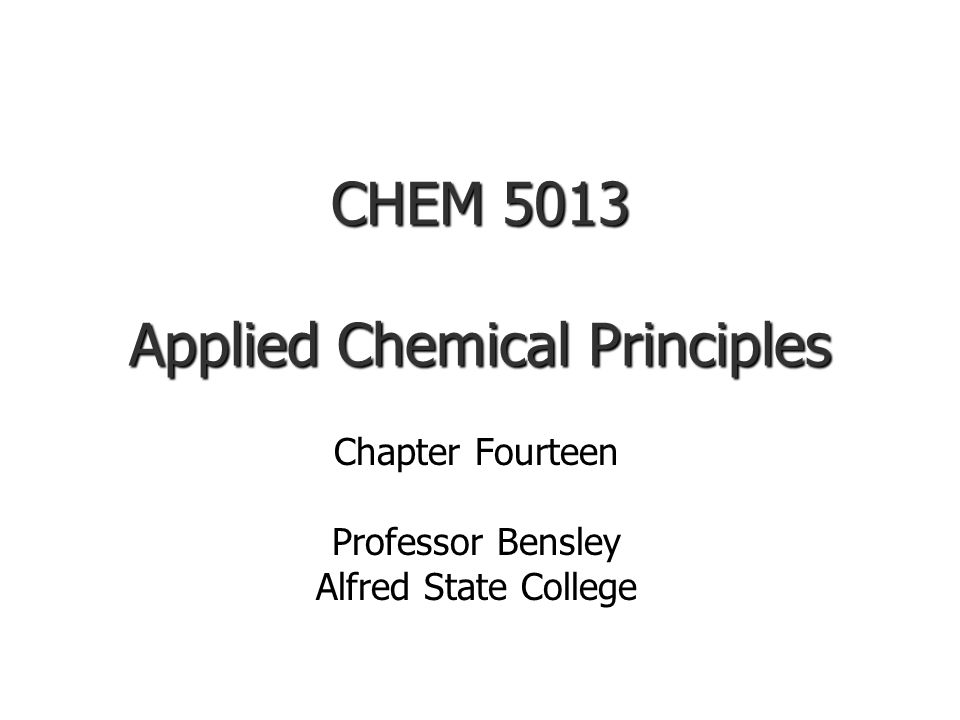 CHEM 5013 Applied Chemical Principles Chapter Fourteen Professor Bensley Alfred State College