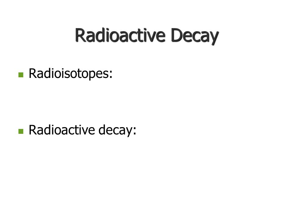 Radioactive Decay Radioisotopes: Radioisotopes: Radioactive decay: Radioactive decay: