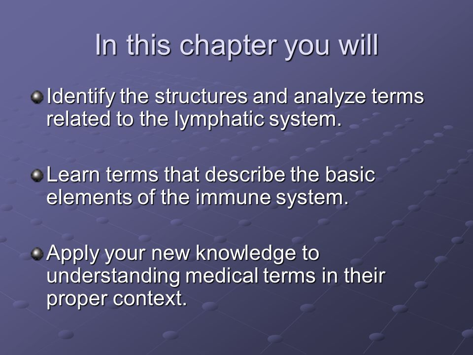 In this chapter you will Identify the structures and analyze terms related to the lymphatic system.