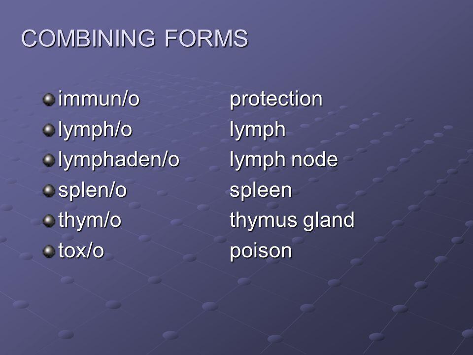 immun/oprotection lymph/olymph lymphaden/olymph node splen/ospleen thym/othymus gland tox/opoison COMBINING FORMS