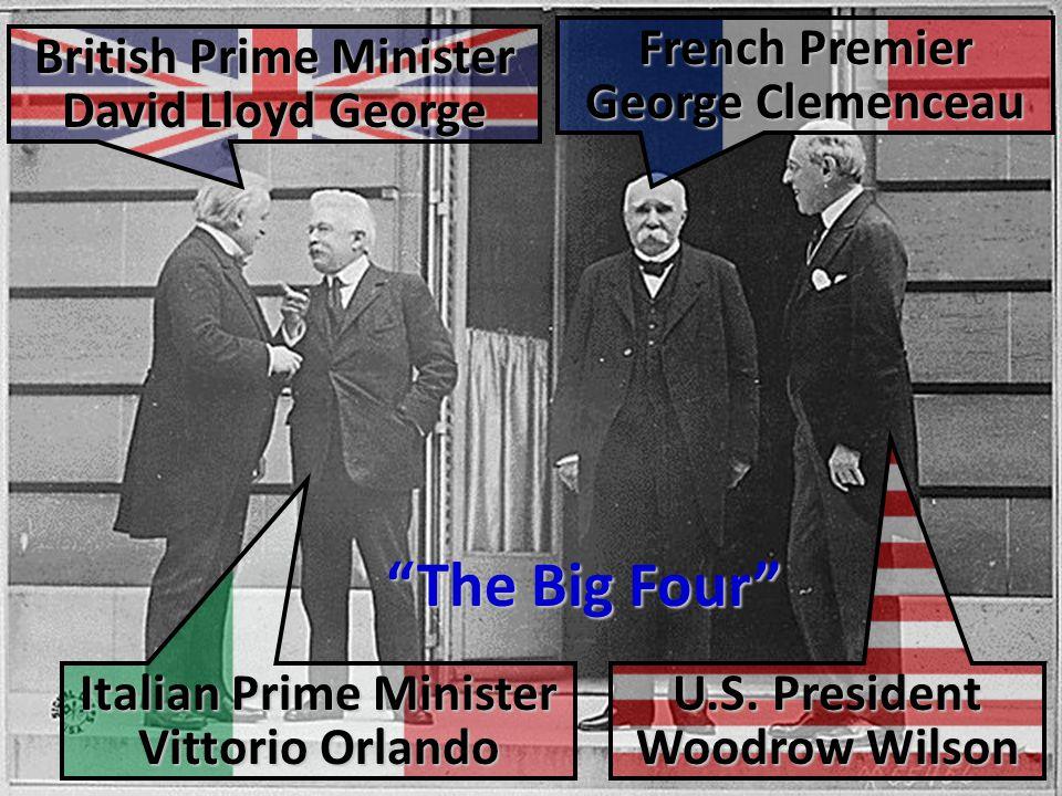 "British Prime Minister David Lloyd George Italian Prime Minister Vittorio Orlando French Premier George Clemenceau U.S. President Woodrow Wilson ""The"