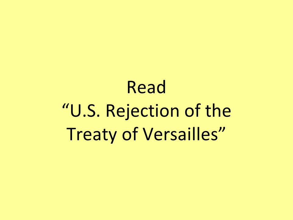 """Read """"U.S. Rejection of the Treaty of Versailles"""""""