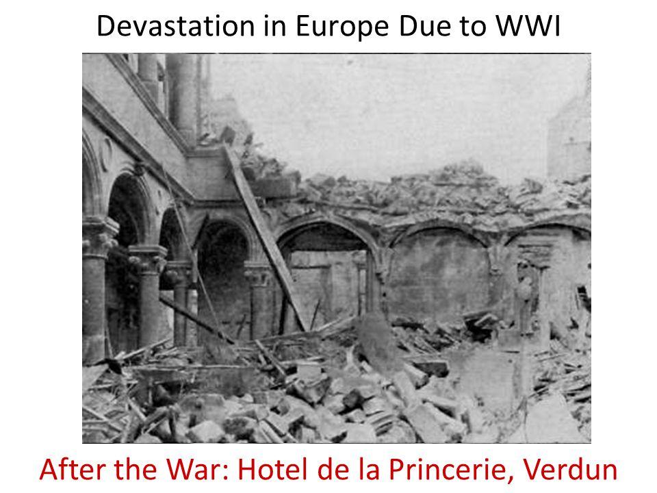 Devastation in Europe Due to WWI Before the War: Hotel de la Princerie, VerdunAfter the War: Hotel de la Princerie, Verdun