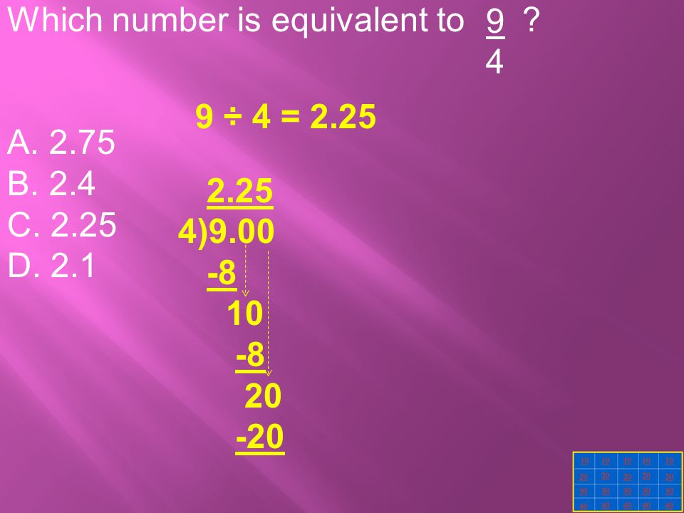 Which number is equivalent to ? A. 2.75 B. 2.4 C. 2.25 D. 2.1 9494