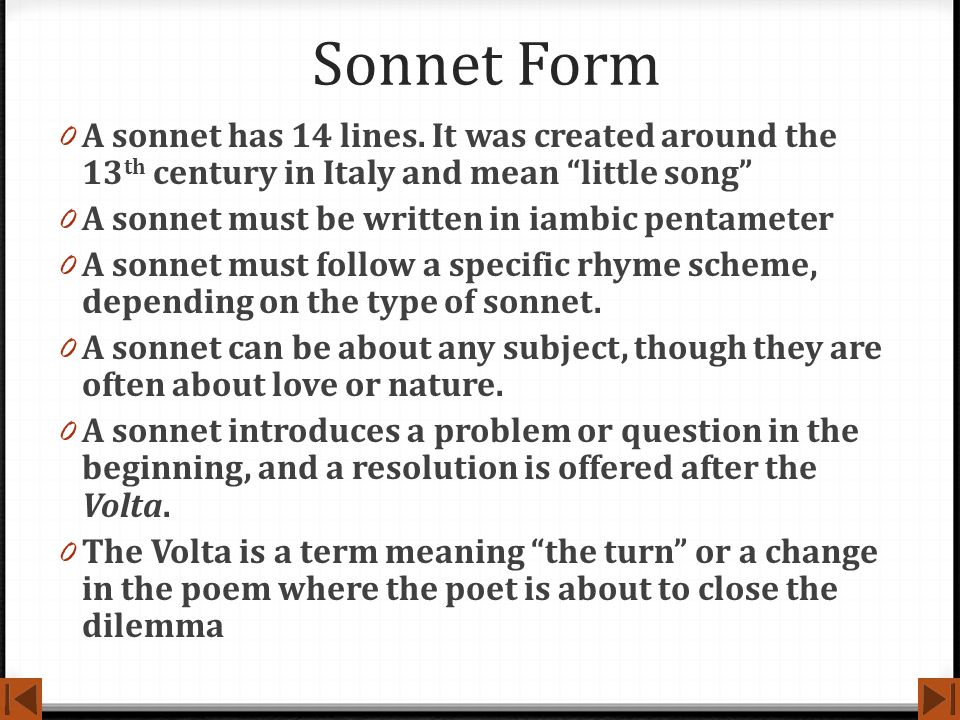 """Sonnet Form 0 A sonnet has 14 lines. It was created around the 13 th century in Italy and mean """"little song"""" 0 A sonnet must be written in iambic pent"""
