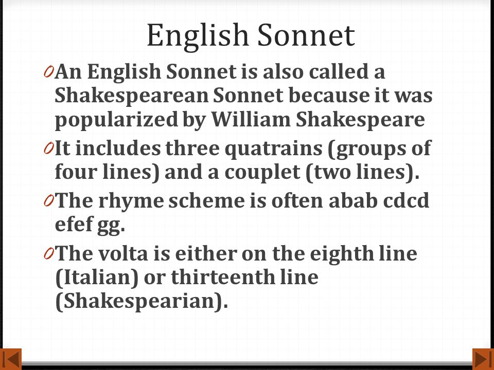 English Sonnet 0 An English Sonnet is also called a Shakespearean Sonnet because it was popularized by William Shakespeare 0 It includes three quatrai