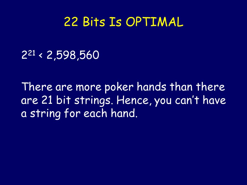 Order the Poker hands lexicographically To store a hand all I need is to store its index of size  log(2,598,960)  =22 bits.
