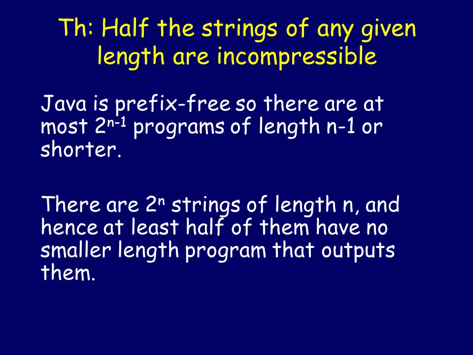 Incompressibility We call a binary string x incompressible if the shortest Binary Java program to output x is at least as long as x.
