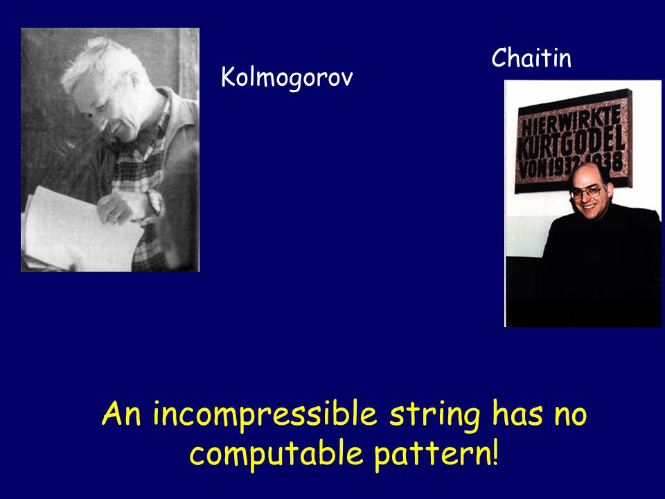 An incompressible string has no computable, atypical properties! Kolmogorov Chaitin