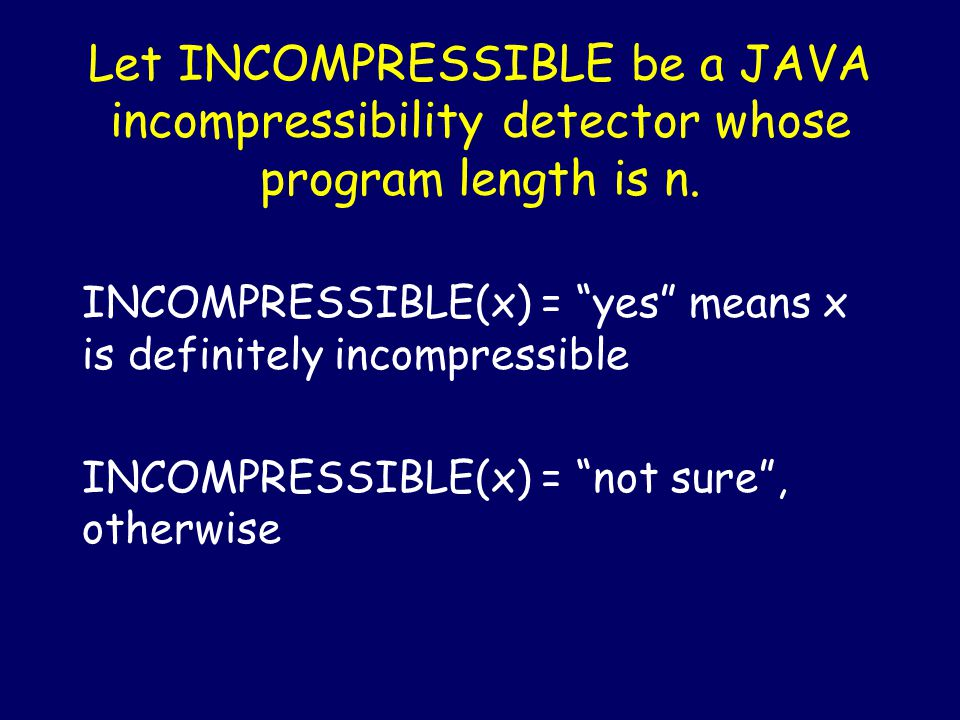 """Define an Incompressibility Detector to be a program P such that: P(x) = """"yes"""" means x is definitely incompressible P(x) = """"not sure"""", otherwise"""