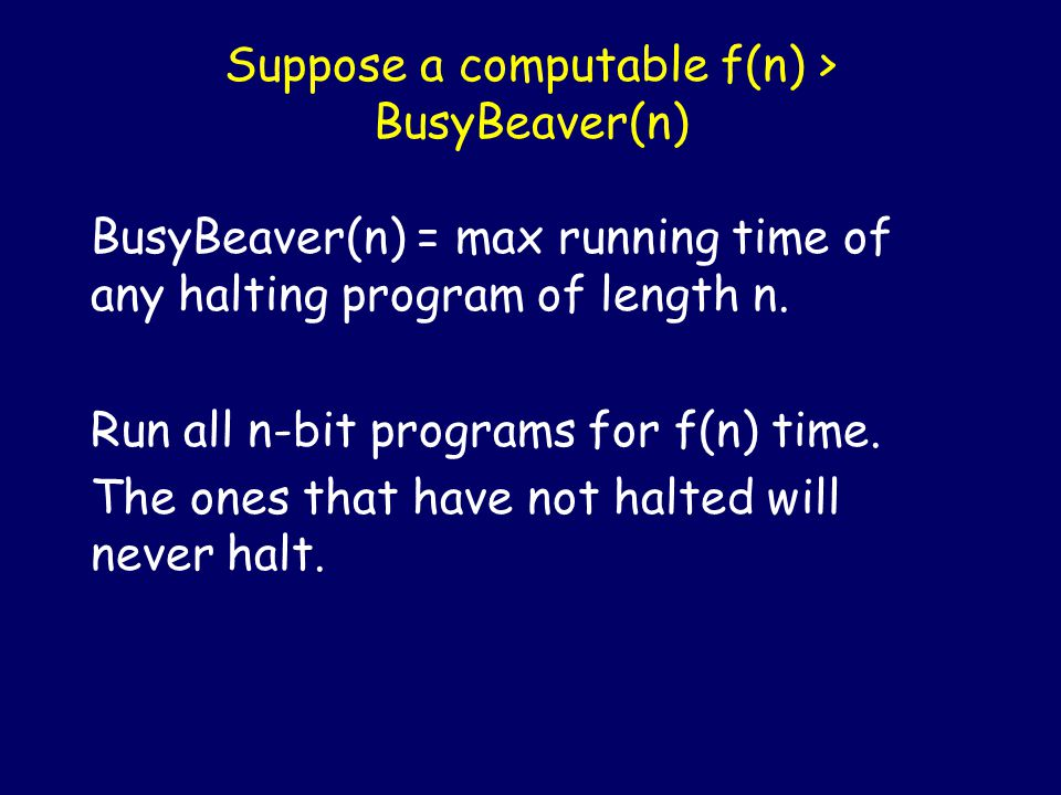 Busy Beaver Function BusyBeaver(n) = max running time of any halting program of length n.