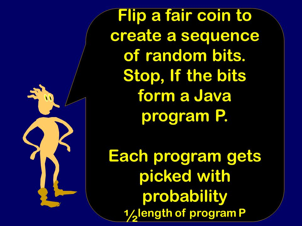 PREFIX FREE MEANS THAT THE NOTION OF A RANDOM JAVA PROGRAM IS WELL DEFINED.