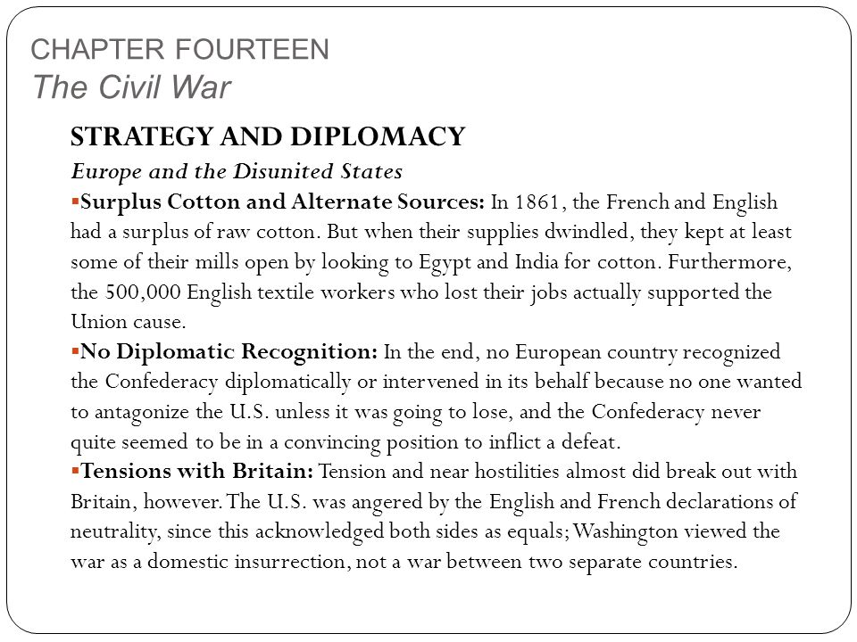 CHAPTER FOURTEEN The Civil War STRATEGY AND DIPLOMACY Europe and the Disunited States  Surplus Cotton and Alternate Sources: In 1861, the French and English had a surplus of raw cotton.