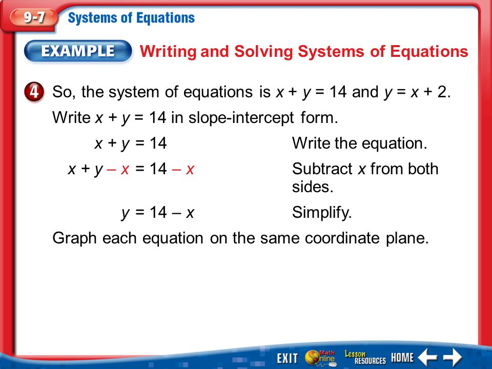 Example 4 Writing and Solving Systems of Equations So, the system of equations is x + y = 14 and y = x + 2.