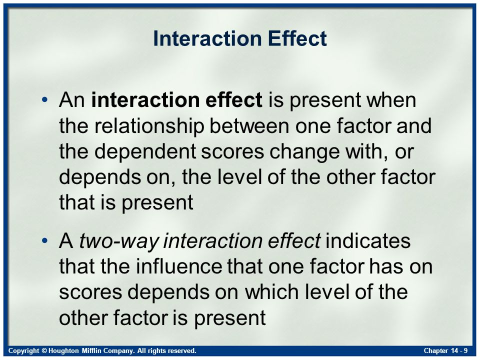 Copyright © Houghton Mifflin Company. All rights reserved.Chapter 14 - 9 Interaction Effect An interaction effect is present when the relationship bet