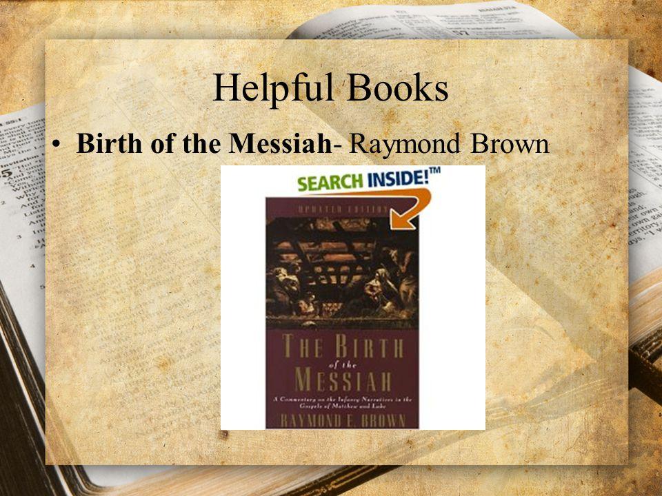 Helpful Books Birth of the Messiah- Raymond Brown