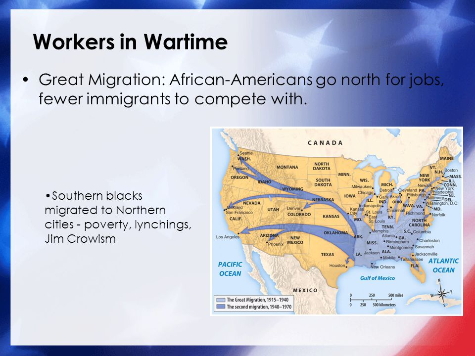 Workers in Wartime Great Migration: African-Americans go north for jobs, fewer immigrants to compete with.