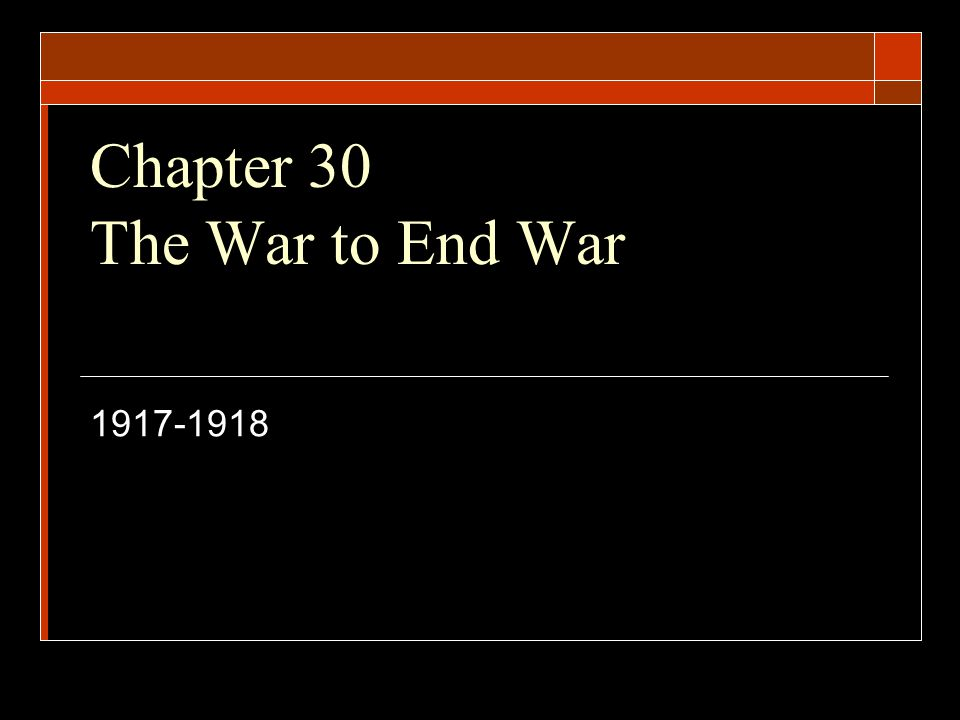 Chapter 30 The War to End War 1917-1918