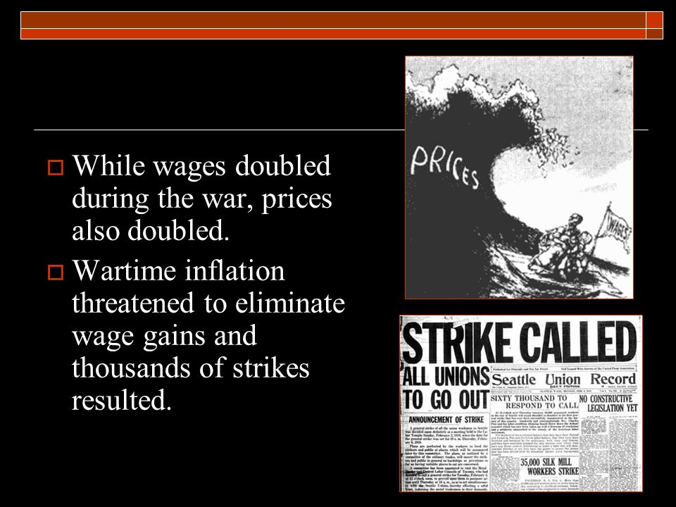  While wages doubled during the war, prices also doubled.