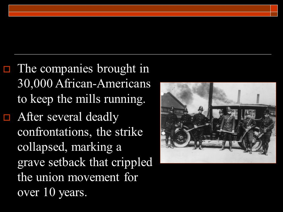  The companies brought in 30,000 African-Americans to keep the mills running.