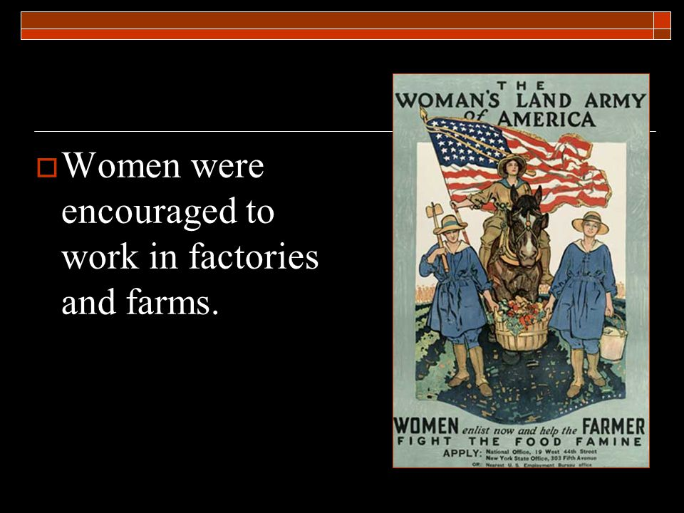  Women were encouraged to work in factories and farms.
