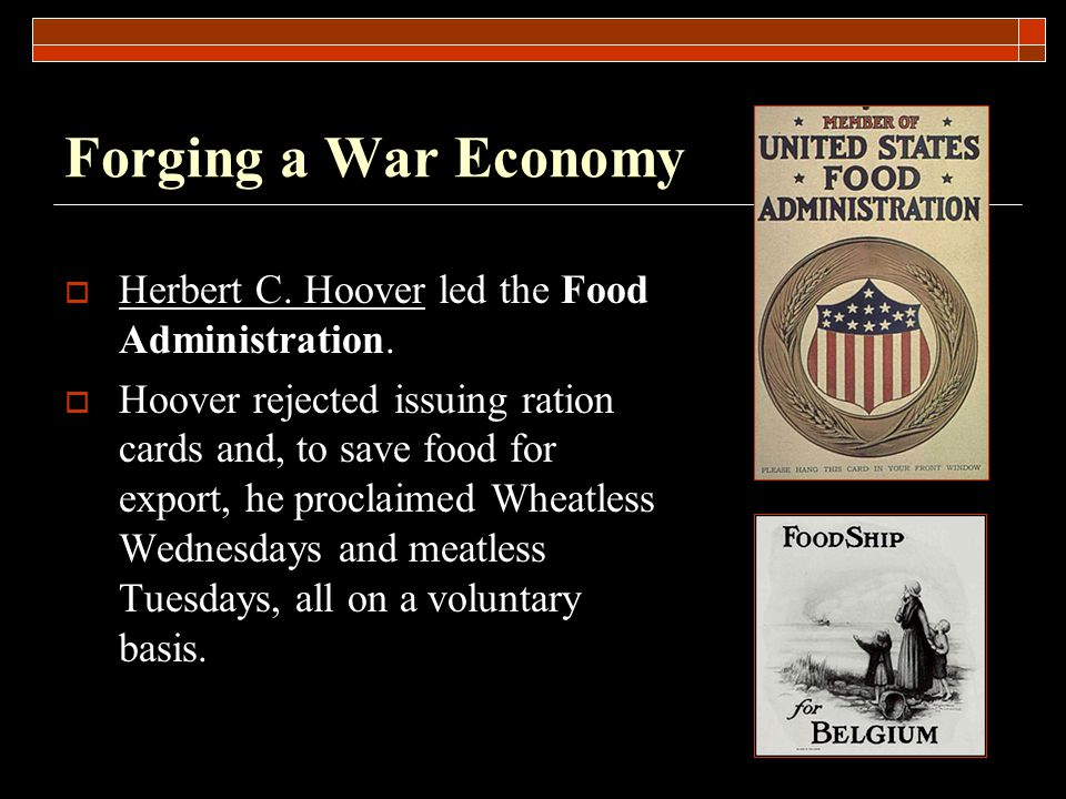 Forging a War Economy  Herbert C. Hoover led the Food Administration.