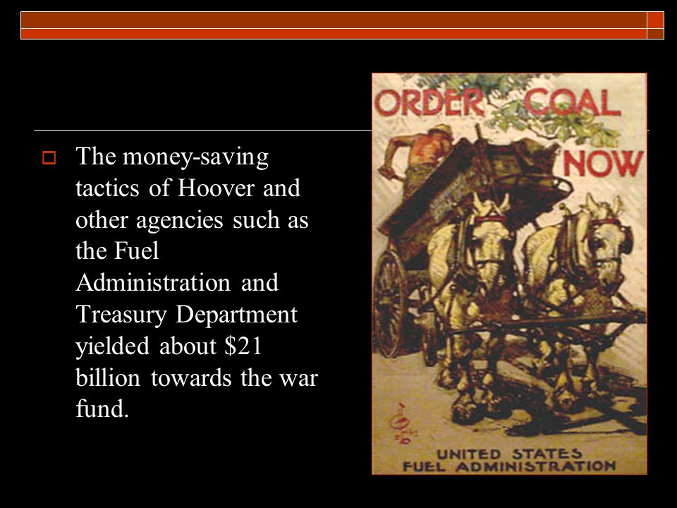  The money-saving tactics of Hoover and other agencies such as the Fuel Administration and Treasury Department yielded about $21 billion towards the war fund.
