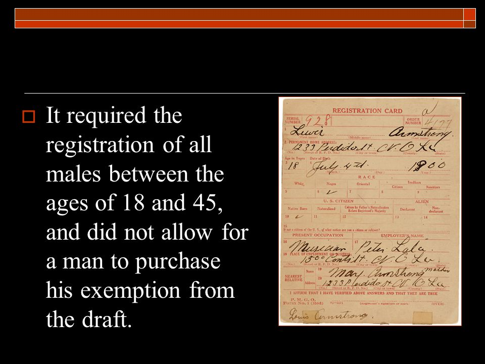  It required the registration of all males between the ages of 18 and 45, and did not allow for a man to purchase his exemption from the draft.