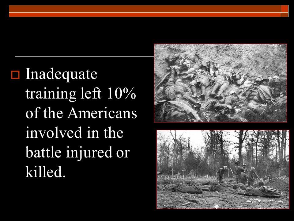  Inadequate training left 10% of the Americans involved in the battle injured or killed.