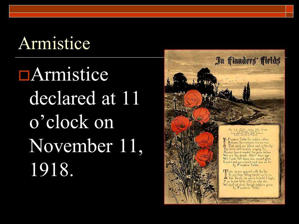 Armistice  Armistice declared at 11 o'clock on November 11, 1918.