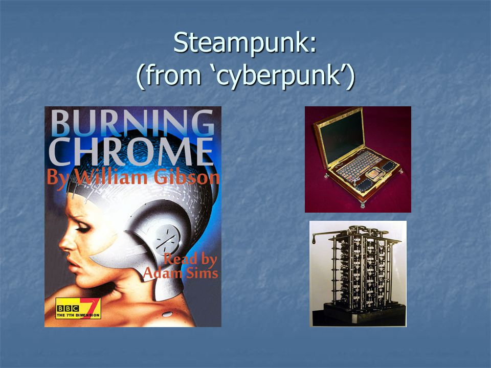 Steampunk: (from 'cyberpunk')