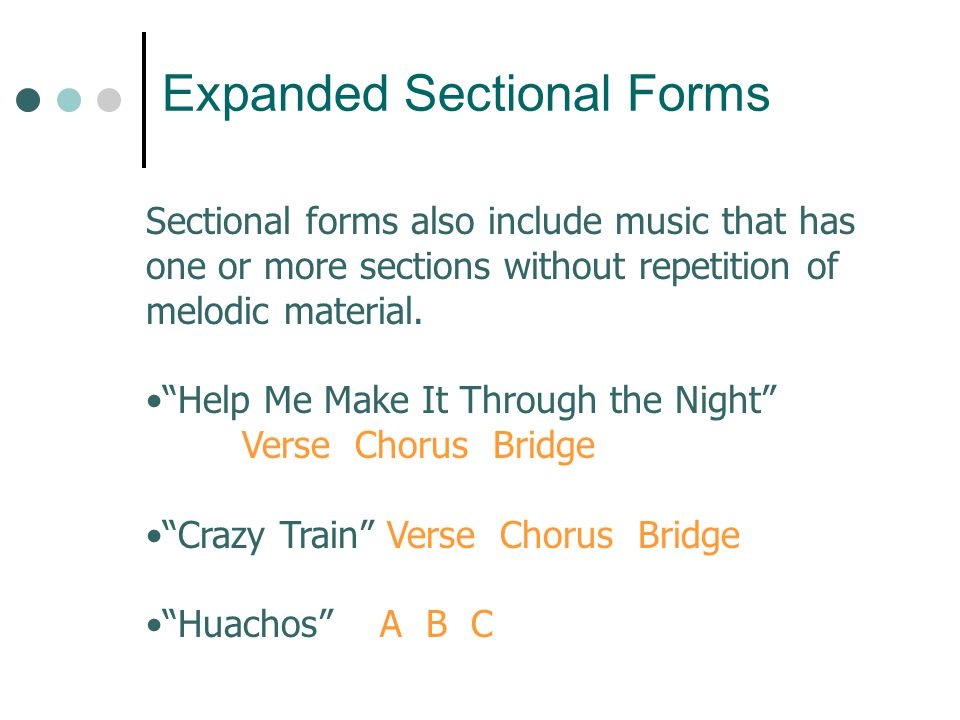 """Expanded Sectional Forms Sectional forms also include music that has one or more sections without repetition of melodic material. """"Help Me Make It Thr"""