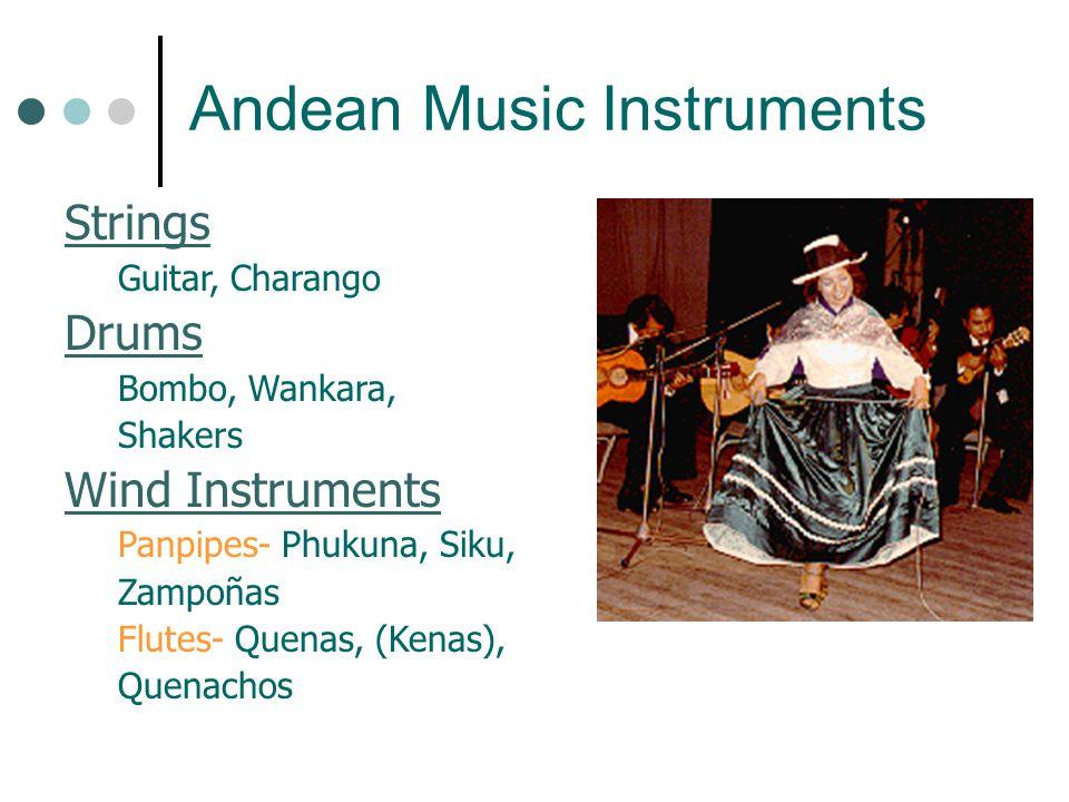 Strings Guitar, Charango Drums Bombo, Wankara, Shakers Wind Instruments Panpipes- Phukuna, Siku, Zampoñas Flutes- Quenas, (Kenas), Quenachos Andean Mu