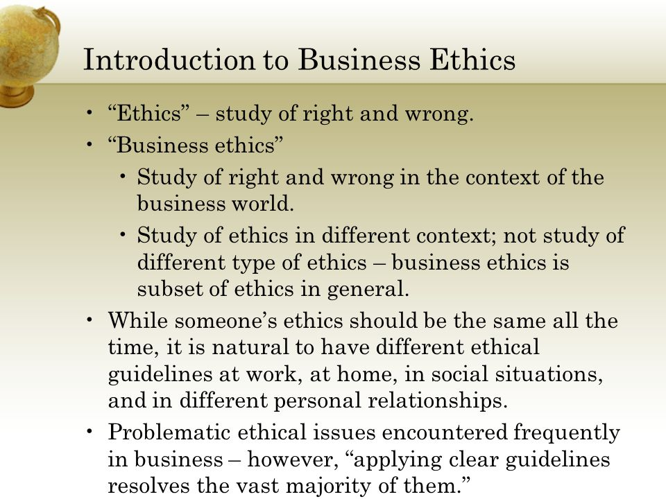 Two Competing Theories of Business Ethics – Amorality Business should be amoral and therefore not guided by the full range of society's ethical standards.