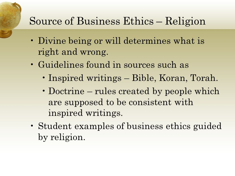 Source of Business Ethics – Philosophy Informed by wisdom of men as opposed to divine guidance.